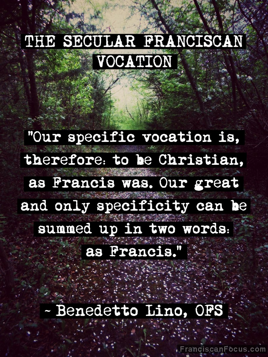 'Our specific vocation is, therefore: to be Christian, as Francis was. Our great and only specificity can be summed up in two words: as Francis.' Benedetto Lino, OFS; click for larger image